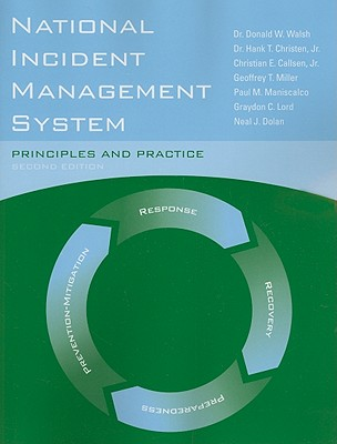 National Incident Management System By Walsh, Donald W., Dr., Ph.D./ Christen, Hank T., Jr., Dr./ Callsen, Christian E., Jr./ Miller, Geoffrey T./ Maniscalco, Paul M.
