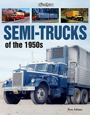 Semi-Trucks of the 1950s By Adams, Ron (NA)
